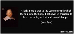 Parliament is that to the Commonwealth which the soul is to the body ...