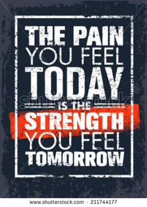 Pain You Feel Today Is The Strength You Feel Tomorrow Motivation Quote ...