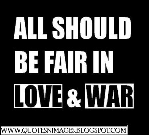 All should be fair in love and war
