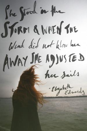"""... not blow her away, she adjusted her sails."""" – Elizabeth Edwards"""