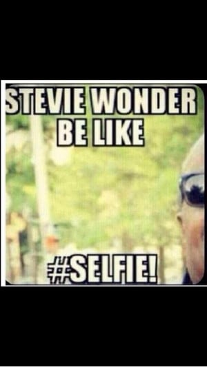 stevie wonder selfies quotes quotesgram