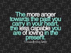 think a lot of us hold onto anger because it's just so darn easy to ...