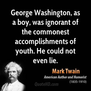 George Washington, as a boy, was ignorant of the commonest ...