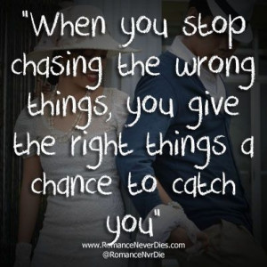 Stop Chasing The Wrong Things Love Quote