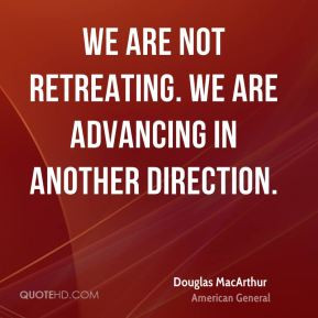We are not retreating. We are advancing in another direction.