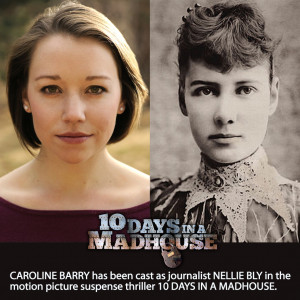 ... cast as Nellie Bly in Motion Picture Thriller, 10 Days In A Madhouse