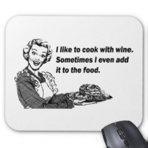 Chef & Cook Humor - Cooking with Wine Mouse Pad