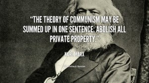 ... may be summed up in one sentence: Abolish all private property