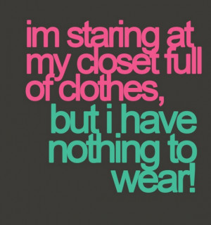 am staring at my closet full of clothes
