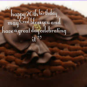Quotes Picture: happy 20th birthday may god bless you and have a great ...