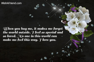 you hug me, it makes me forget the world outside. I feel so special ...