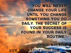 ... of your success is found in your daily routine.