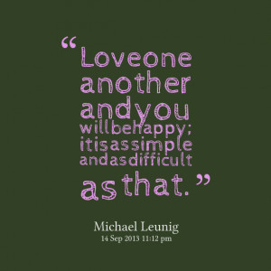 Quotes About Love One Another : Quotes Picture: love one another and you will be happy; it is as ...