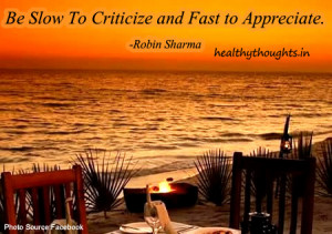 Be slow to criticize and fast to appreciate-Robin Sharma-good-quotes ...