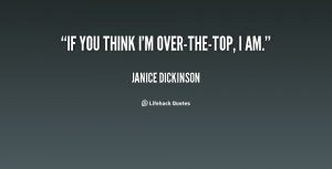 quote-Janice-Dickinson-if-you-think-im-over-the-top-i-am-55876.png