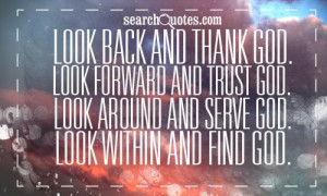 And Thank God. Look Forward And Trust God. Look Around And Serve God ...