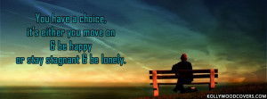 ... either you move on and be happy or stay stagnant and be lonely Quotes