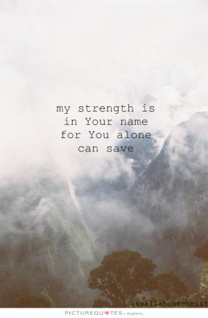 Strength Quotes Faith Quotes You Quotes Name Quotes Save Me Quotes