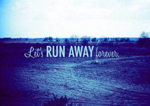 blue, forever, quotes, road, run away, saying, text, typography