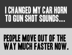 car horn, fast moving, funny, gun sound, lol :), quote, so true, text