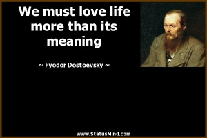 ... life more than its meaning - Fyodor Dostoevsky Quotes - StatusMind.com