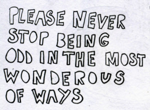 Best Love Quote: Please never stop being odd in the most wondrous of ...