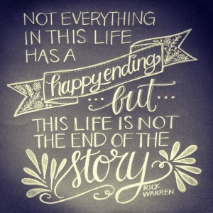 Not everything in this life has a happy ending but this life is not ...
