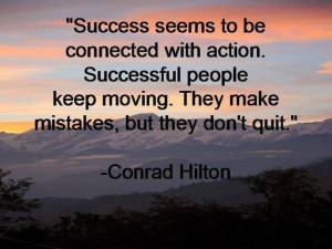 Success seems to be connected to action