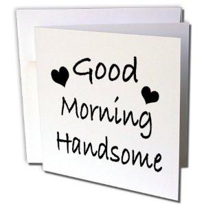 - Funny Quotes - Good morning handsome. Best Boyfriend. Best Husband ...