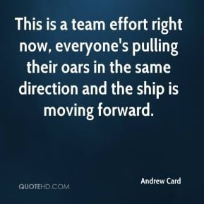 This is a team effort right now, everyone's pulling their oars in the ...