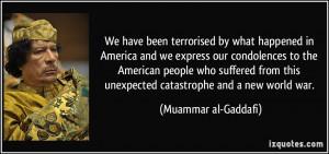... this unexpected catastrophe and a new world war. - Muammar al-Gaddafi