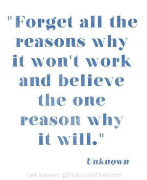Just Believe and have some Faith, Forget all the reason why it wont ...