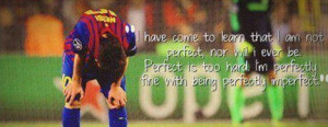 Home > Quotes > Quote on being perfect by Messi