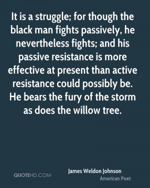 It is a struggle; for though the black man fights passively, he ...