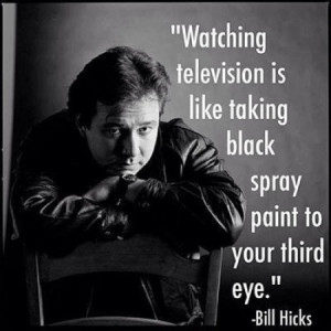 Watching television is like taking black spray paint to your third eye ...