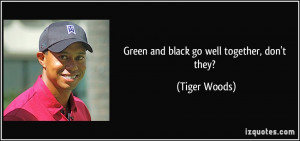 Go Green Quotes Green and black go well