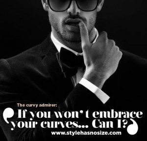 If you won't embrace your curves… Can he?