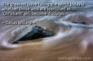 ... my all-time favorite Dallas Willard quotes. Challenging and inspiring