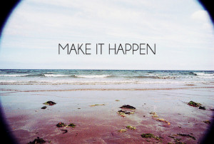 life, make it happen, quotes