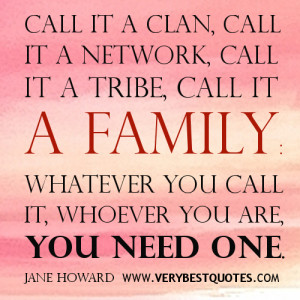 Call it a clan, call it a network, call it a tribe, call it a family ...