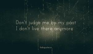 Dont judge me by my past quote