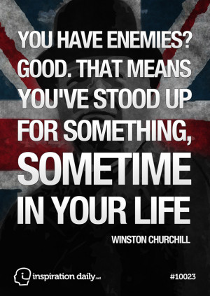 ... stood up for something, sometime in your life. Winston Churchill quote