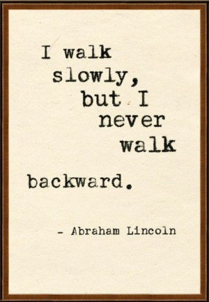 ... walk backward. Abraham Lincoln Quotable Tuesday 6-25-13 | EpicGasm
