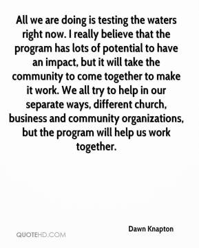 ... come together to make it work. We all try to help in our separate ways