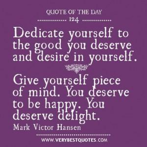 ... mind. you deserve to be happy. you deserve delight. mark victor hansen