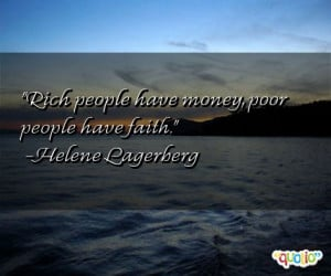Rich people have money , poor people have faith .