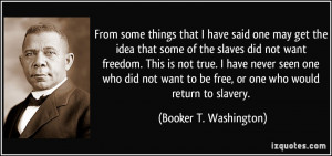 things that I have said one may get the idea that some of the slaves ...