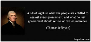 Bill of Rights is what the people are entitled to against every ...