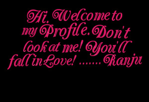 Quotes Picture: hi welcome to my profile don't look at me! you'll fall ...