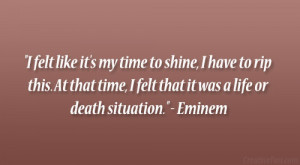 "... that time, I felt that it was a life or death situation."" – Eminem"